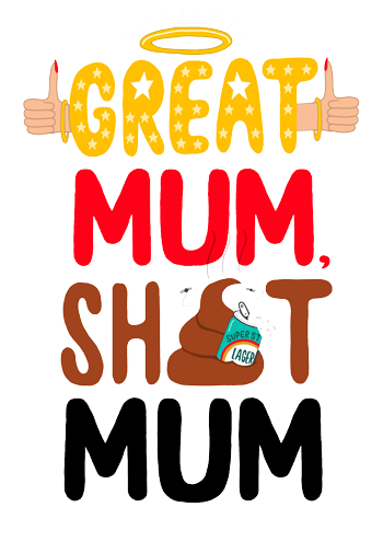 Great Mum Shit Mum